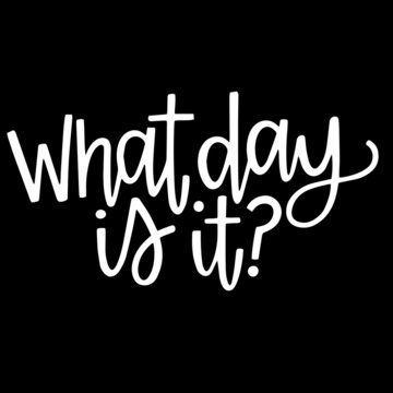 what day is it on black background inspirational quotes,lettering design