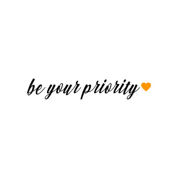 """""""Be your priorrity"""". Black letters and a yellow heart"""". Draw and text, sublimation design and Vector T-shirt fashion design."""