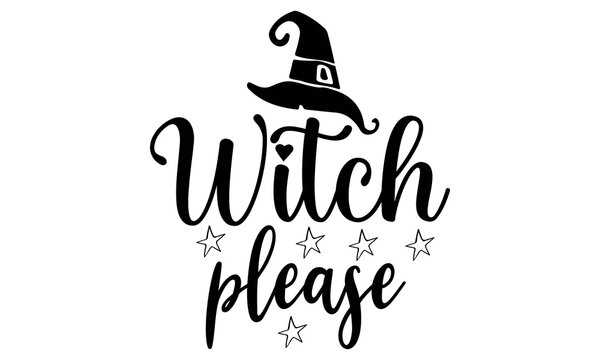 Witch, please SVG, Halloween Svg Bundle, Halloween Vector, Sarcastic Svg, Dxf Eps Png, Silhouette, Cricut, Cameo, Digital, Funny Mom Svg, Witch Svg, Ghost Svg,Halloween Svg Bundle, Halloween Svg