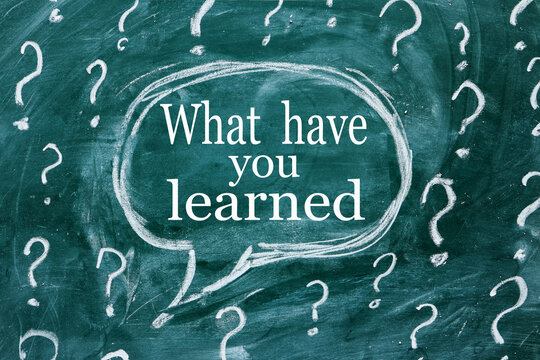 What have you Learned ? chalk board text. white font
