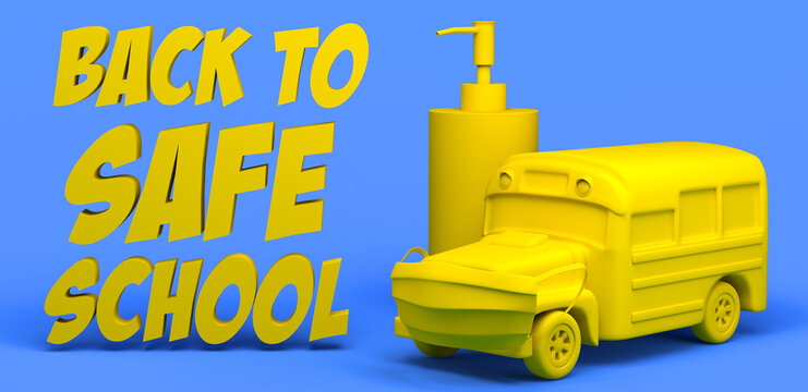 Banner with school bus and liquid soap with the text back to safe school. 3d illustration.