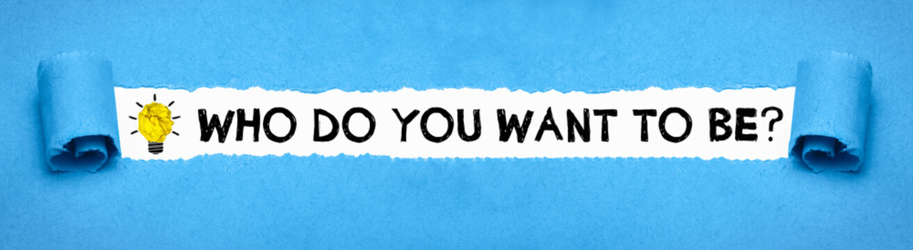 Who do you want to be?