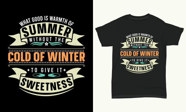"""Summer T-shirt Design """" What good is warmth of summer without the cold of winter to give it sweetness """""""