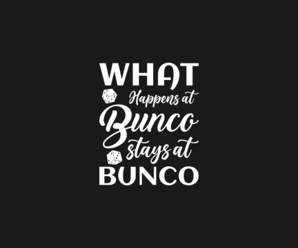 What happens at bunco stays at bunco, Bunco Svg, Dice Svg, Bunco t-shirt design