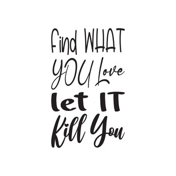 find what you love let it kill you letter quote
