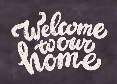 Welcome to our home. Vector handwritten chalkboard sign.
