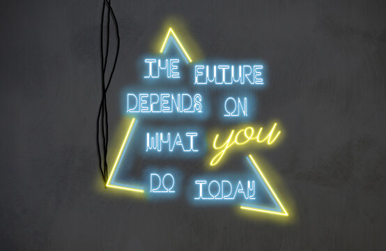 Bright neon lights - The future depends on what you do today