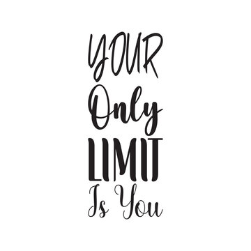 your only limit is you letter quote