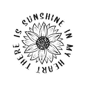 there is sunshine in my heart lettering, sunflower motivational quotes, typography for t-shirt, poster, sticker and card