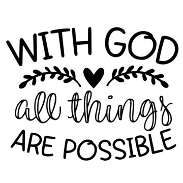 with god all things are possible inspirational funny quotes, motivational positive quotes, silhouette arts lettering design