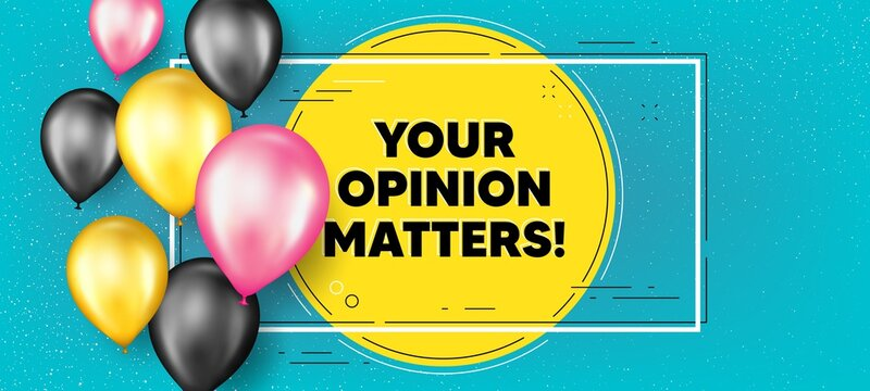 Your opinion matters symbol. Balloons frame promotion banner. Survey or feedback sign. Client comment. Opinion matters text frame background. Party balloons banner. Vector