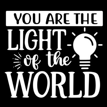 you are the light of the world on black background inspirational quotes,lettering design