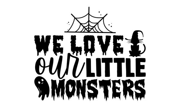 We love our little monsters - Halloween t shirt design, Hand drawn lettering phrase isolated on white background, Calligraphy graphic design typography element, Hand written vector sign, svg