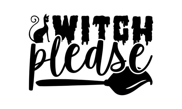 Witch please - Halloween t shirt design, Hand drawn lettering phrase, Calligraphy t shirt design, svg Files for Cutting Cricut and Silhouette, card, flyer, EPS 10