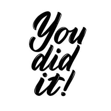 You did it phrase. Congratulations on any achievement or success. Hand-drawn lettering for greeting card, print, poster, label, banner, badge, sticker, design. Vector hand written sign typography