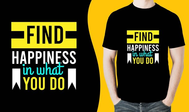 Find happiness in what you do typography vintage printable t shirt design Vector. Typography t shirt design vector illustration
