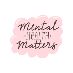 Mental health matters inspirational lettering phrase. Psychology quote. Self care, mental health and positive mood illustration. Vector typography print for card, poster, t-shirt, badges, sticker etc.