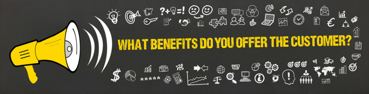 What benefits do you offer the customer?