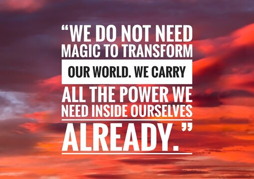 """Motivational quote about life with sky background, """"We do not need magic to transform our world. We carry all the power we need inside ourselves already."""""""