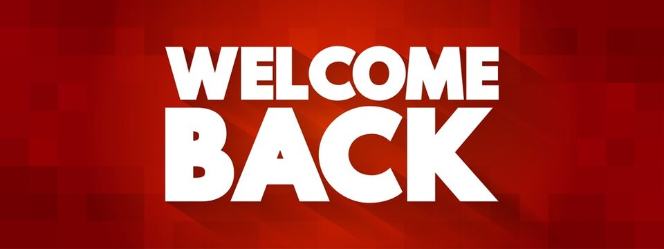 Welcome Back text quote, concept background