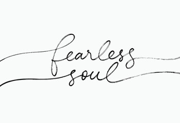 Fearless soul hand drawn line calligraphy with swashes. Slogan for t-shirt design. Vector ink illustration. Modern typography design. Inspirational and motivational lettering print. Short saying