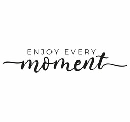 Enjoy every moment inspirational design with hand drawn lettering. Live in the motivational quote for print, card, poster, textile, banner etc. Flat style vector illustration. Kindness concept