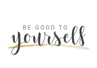 Vector Stock Illustration. Handwritten Lettering of Be Good To Yourself. Template for Banner, Postcard, Poster, Print, Sticker or Web Product. Objects Isolated on White Background.