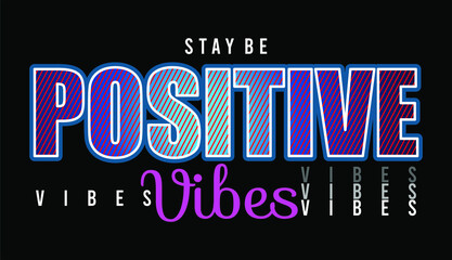 stay be positive vibes typography for print t shirt