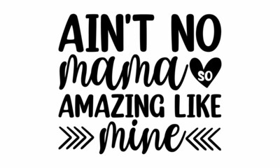 Ain't no mama so amazing like mine, Hand drawn typography phrases, background inspirational positive quotes, motivational, typography, lettering design, Mothers day typographic vector