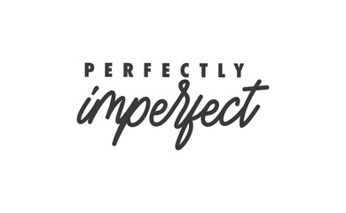 Perfectly imperfect. Life inspirational quote with typography, handwritten letters in vector. Wall art, room wall decor for everybody. Motivational phrase lettering design.
