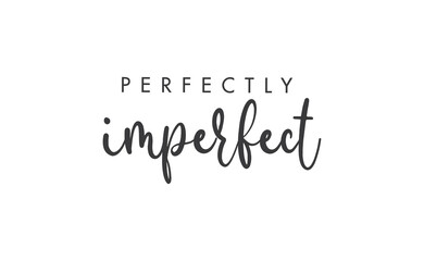 Fototapeta Perfectly imperfect. Life inspirational quote with typography, handwritten letters in vector. Wall art, room wall decor for everybody. Motivational phrase lettering design. obraz