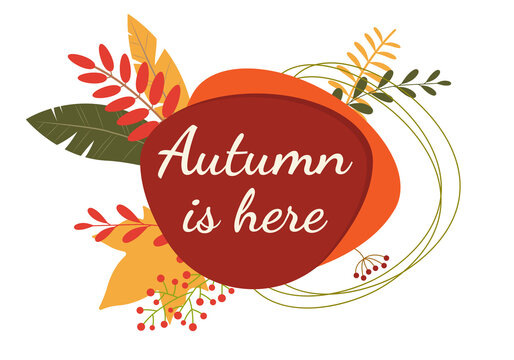 Autumn is here banner with leaves. Fall badge with foliage frame. Vector illustration.