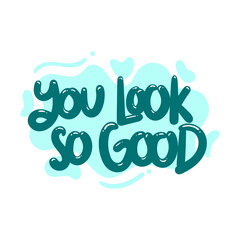 Fototapeta you look so good quote text typography design graphic vector illustration obraz