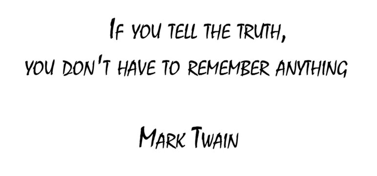 If you tell the truth..Mark Twain
