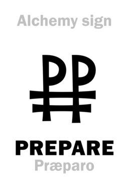 Alchemy Alphabet: PREPARE (Præparo, Preparation) — alchemical process, alchemical prescript (Recipe), abbreviated: PP. Alchemical sign, Pharmaceutical symbol.
