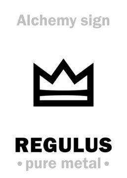 """Alchemy Alphabet: REGULUS (Latin """"kinglet, small king"""") — pure form of metal refined from ore, end-product of metallic ore smelting (as opposed to impure ore). Also oft.refers to: Regulus of Antimony."""