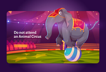 Obraz Do not attend animal circus banner with sad elephant standing on ball. Concept of exploitation wild animals in show. Vector landing page with cartoon illustration of unhappy elephant on arena - fototapety do salonu